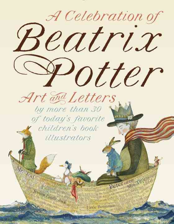 A Celebration of Beatrix Potter: Art and Letters by More Than 30 of Today