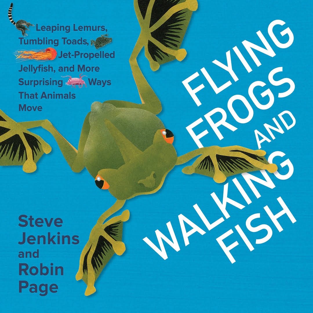 Flying Frogs and Walking Fish: Leaping Lemurs, Tumbling Toads, Jet-Propelled Jellyfish, and More Surprising Ways That Animals Move Image