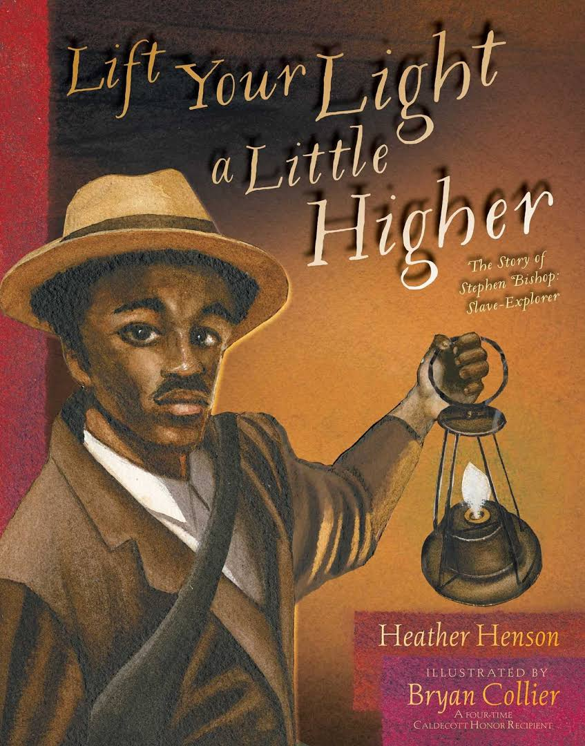 Lift Your Light a Little Higher: The Story of Stephen Bishop: Slave Explorer Image