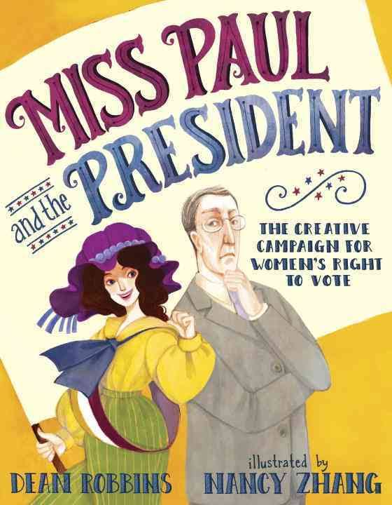 Miss Paul and the President: The Creative Campaign for Women