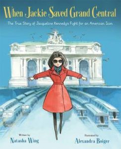 When Jackie Saved Grand Central: The True Story of Jacqueline Kennedy