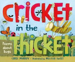 Cricket in the Thicket: Poems About Bugs Image