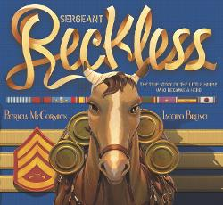 Sergeant Reckless: The True Story of the Little Horse Who Became a Hero Image