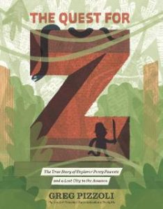 Quest for Z: The True Story of Explorer Percy Fawcet and a Lost City in the Amazon Image