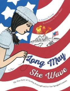 Long May She Wave: The True Story of Caroline Pickersgill and Her Star-Spangled Creation Image