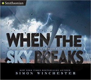 When the Sky Breaks: Hurricanes, Tornadoes, and the Worst Weather in the World Image