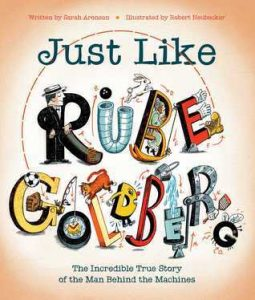 Just Like Rube Goldberg: The Incredible True Story of the Man Behind the Machines Image